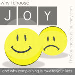 Why I Choose Joy (& Why Complaining is Toxic to Your Family)